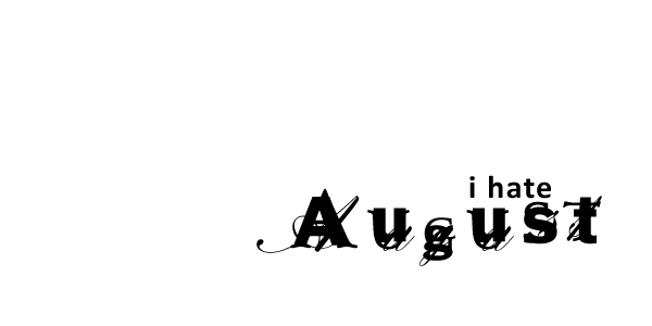 I hate August