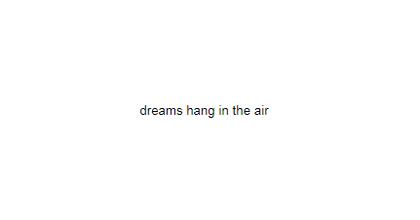 Dreams hang in the air